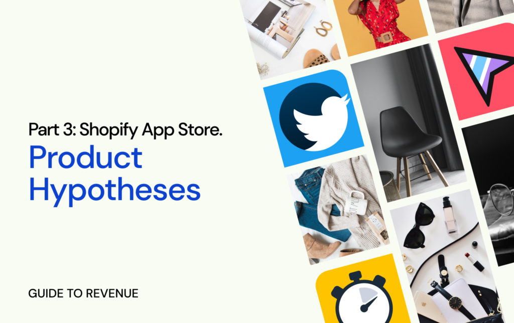 Shopify App Store. Guide to revenue. Product hypotheses